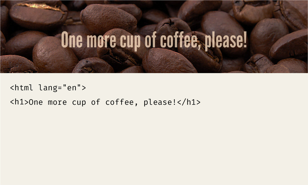 "One more cup of coffee, please! <html lang=""en""..."