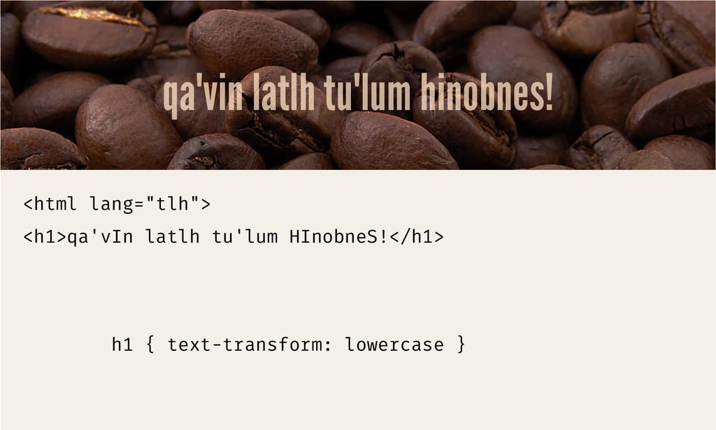 "qa'vin latlh tu'lum hinobnes! <html lang=""tlh"">..."