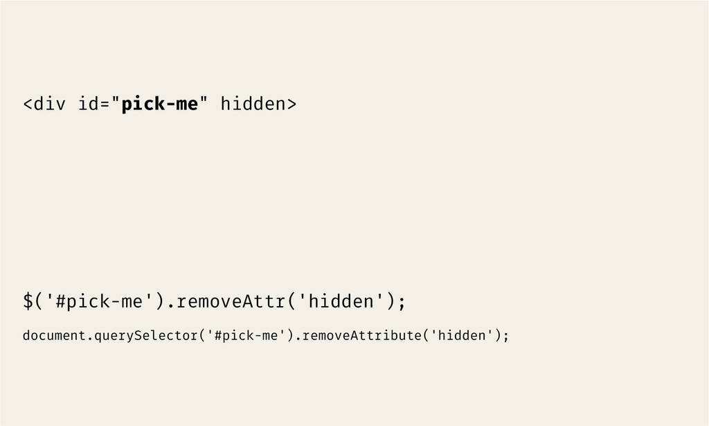 "<div id=""pick-me"" hidden> $('#pick-me').remove..."