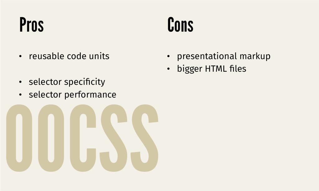 OOCSS Pros • presentational markup • bigger ...