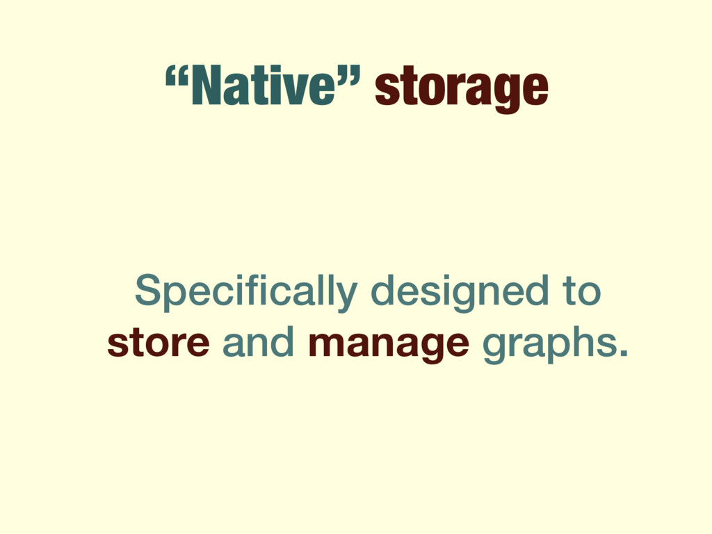 """""""Native"""" storage Specifically designed to store ..."""