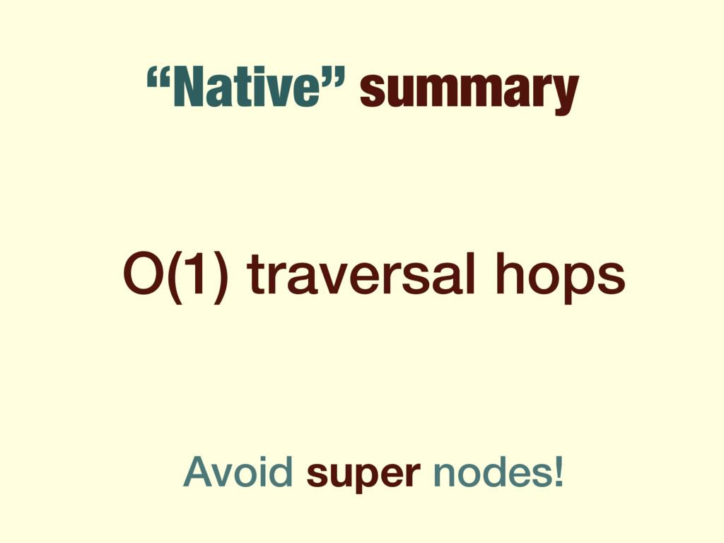 """""""Native"""" summary O(1) traversal hops Avoid supe..."""