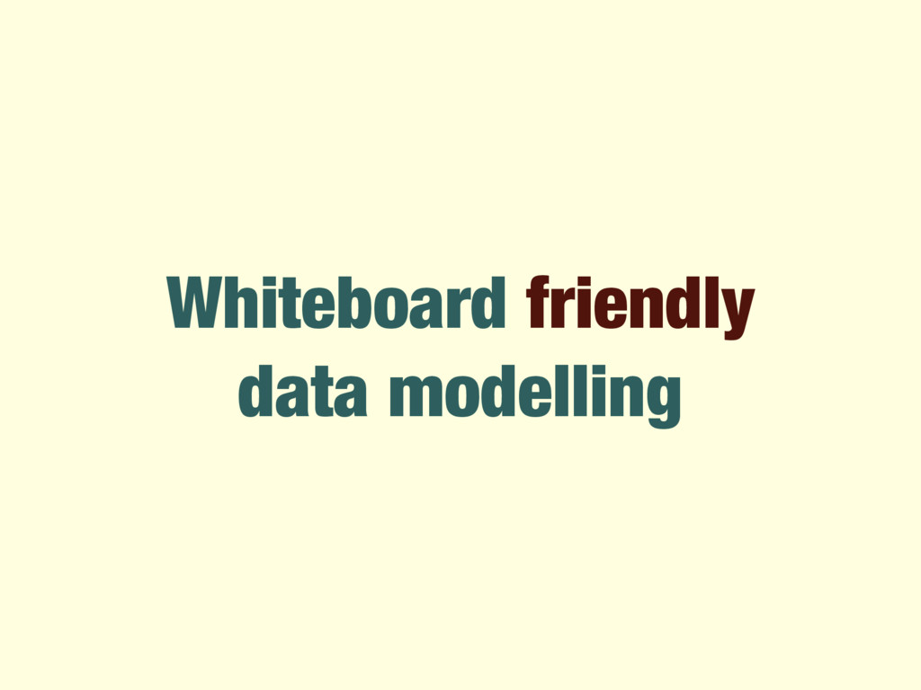 Whiteboard friendly data modelling