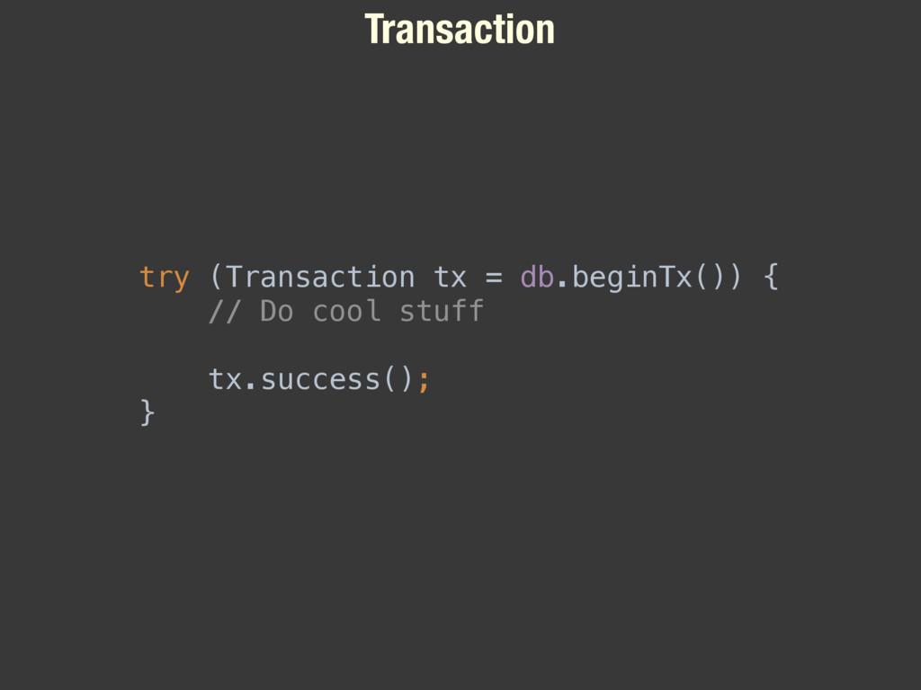 Transaction try (Transaction tx = db.beginTx())...