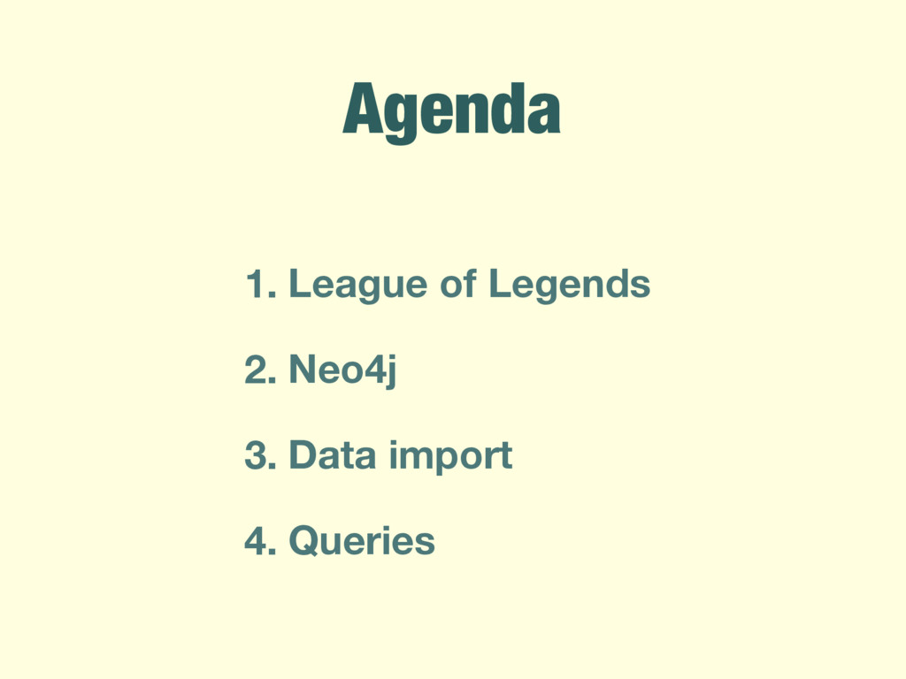 Agenda 1. League of Legends 2. Neo4j 3. Data im...