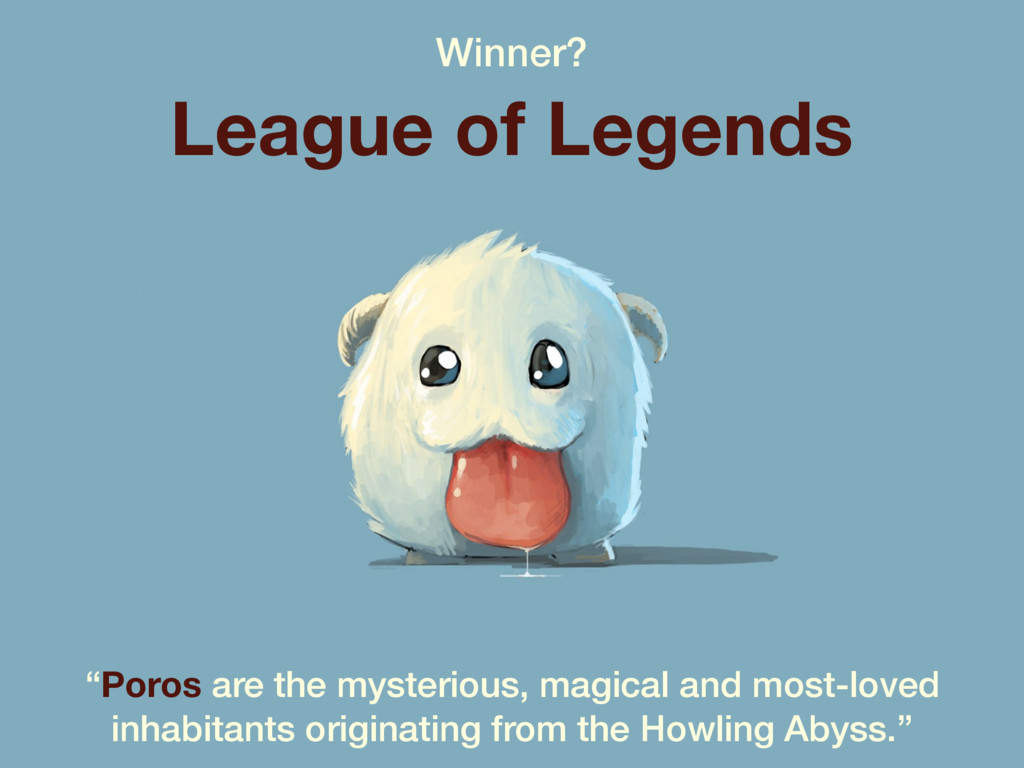 """Winner? League of Legends """"Poros are the myster..."""