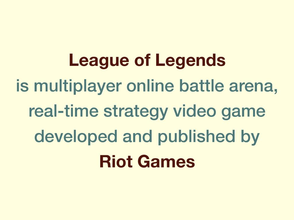 League of Legends is multiplayer online battle ...