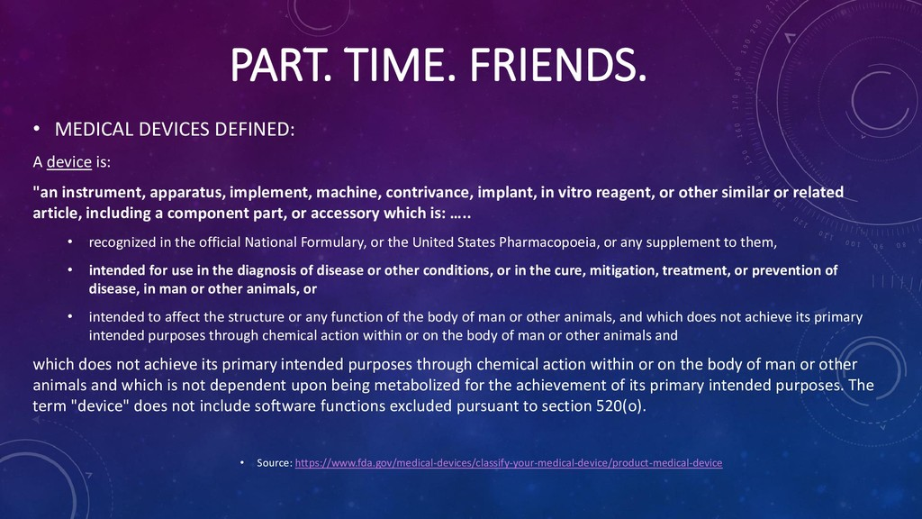 PART. TIME. FRIENDS. • MEDICAL DEVICES DEFINED:...