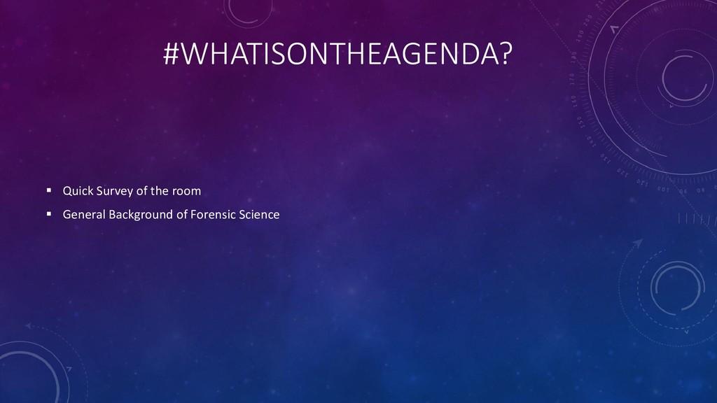 #WHATISONTHEAGENDA? ▪ Quick Survey of the room ...