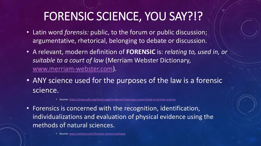 FORENSIC SCIENCE, YOU SAY?!? • Latin word foren...