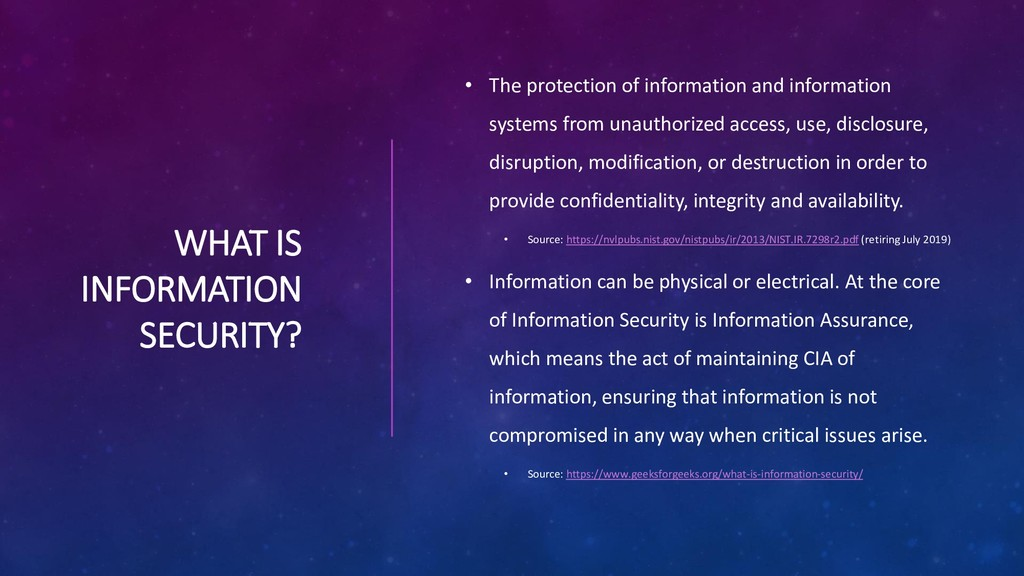 WHAT IS INFORMATION SECURITY? • The protection ...