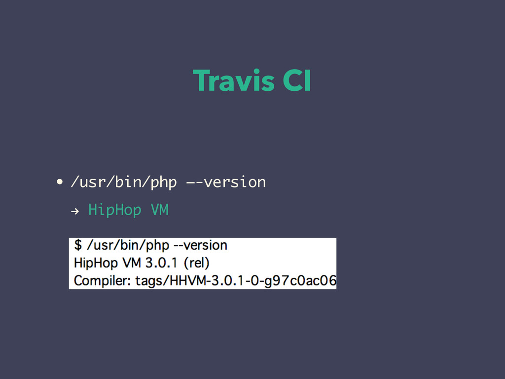 "Travis CI • /usr/bin/php —-version "" HipHop VM"
