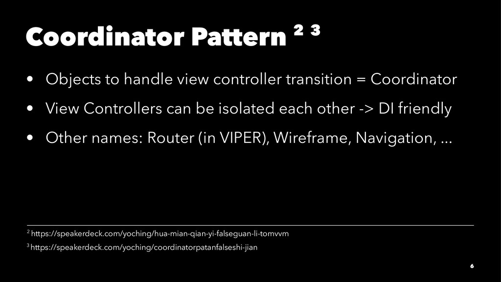 Coordinator Pattern 2 3 • Objects to handle vie...