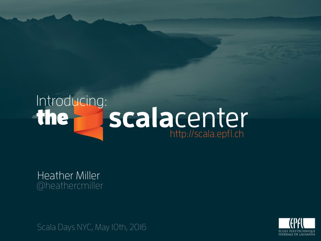 scalacenter Heather Miller @heathercmiller Scal...