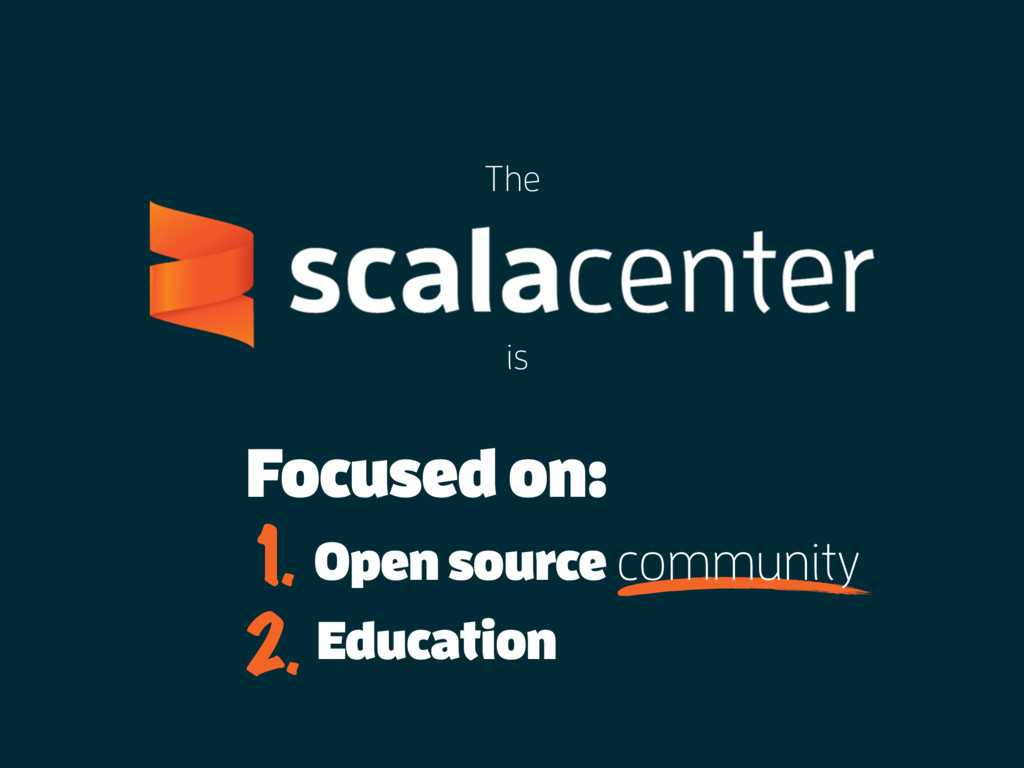 Focused on: Open source community 1. 2. Educati...