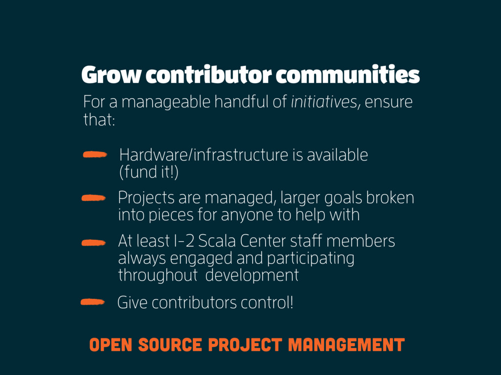 Grow contributor communities For a manageable h...