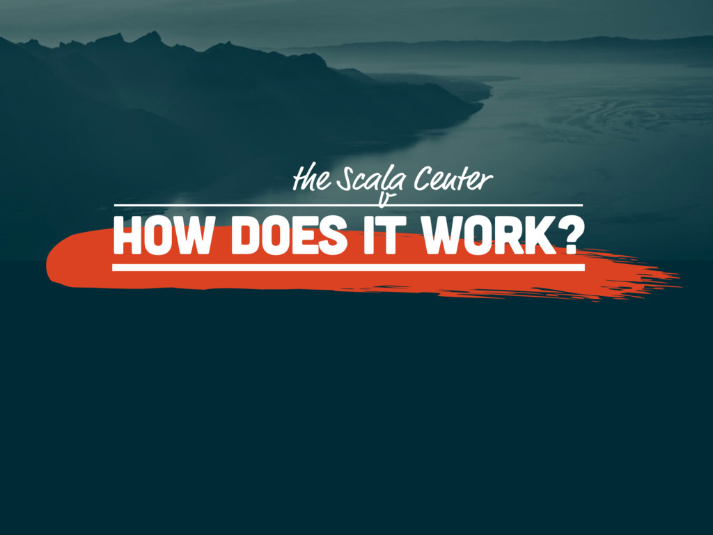 How does it work? v the Scala Center