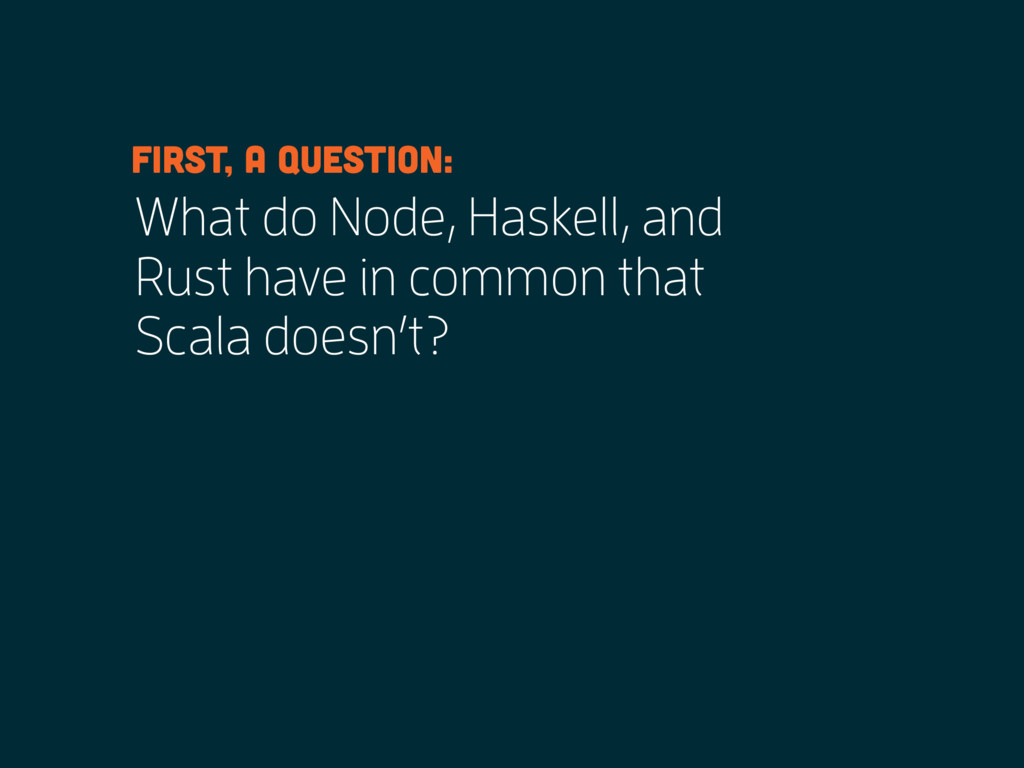 What do Node, Haskell, and Rust have in common ...