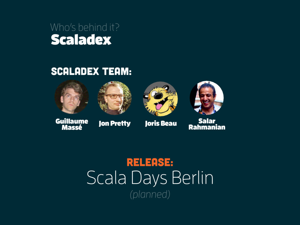 Scaladex Scaladex team: Jon Pretty Joris Beau G...
