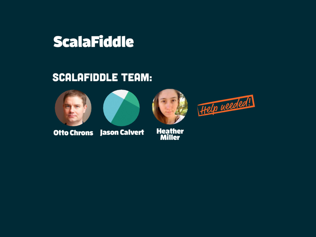ScalaFiddle Scalafiddle team: Otto Chrons Jason...