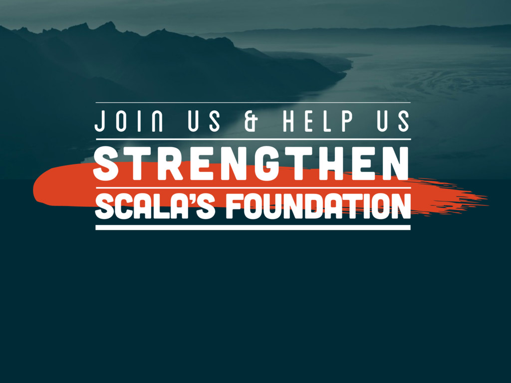 Strengthen J O I N U S & H E L p u s Scala's fo...