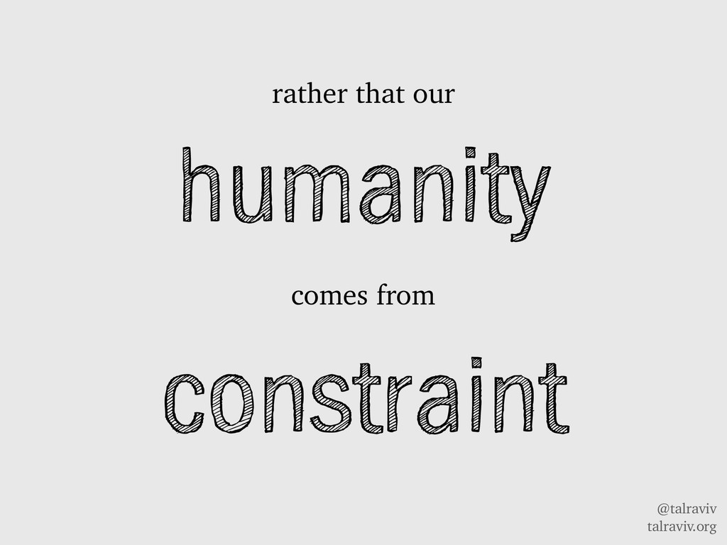 @talraviv talraviv.org humanity comes from cons...
