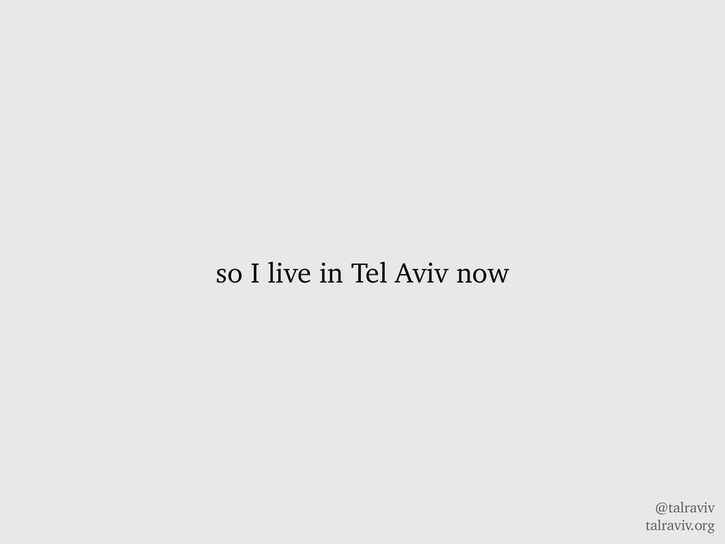@talraviv talraviv.org so I live in Tel Aviv now