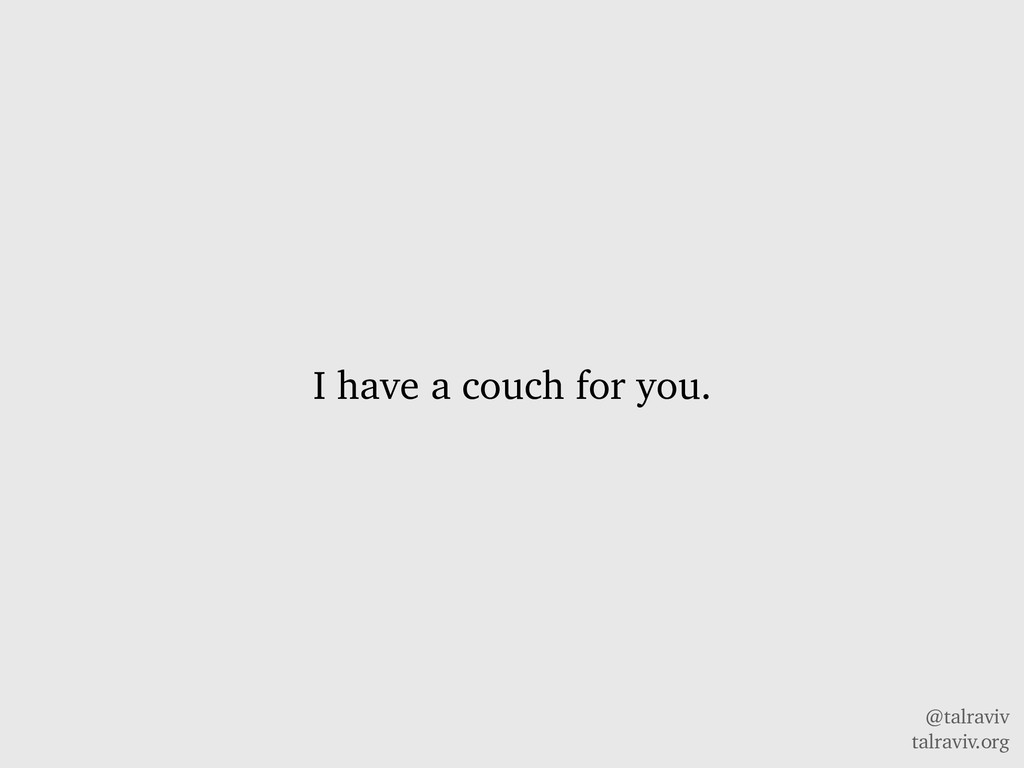 @talraviv talraviv.org I have a couch for you.