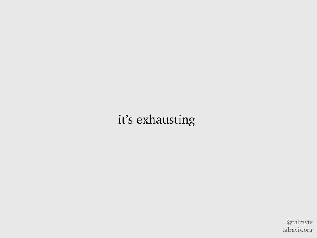 @talraviv talraviv.org it's exhausting