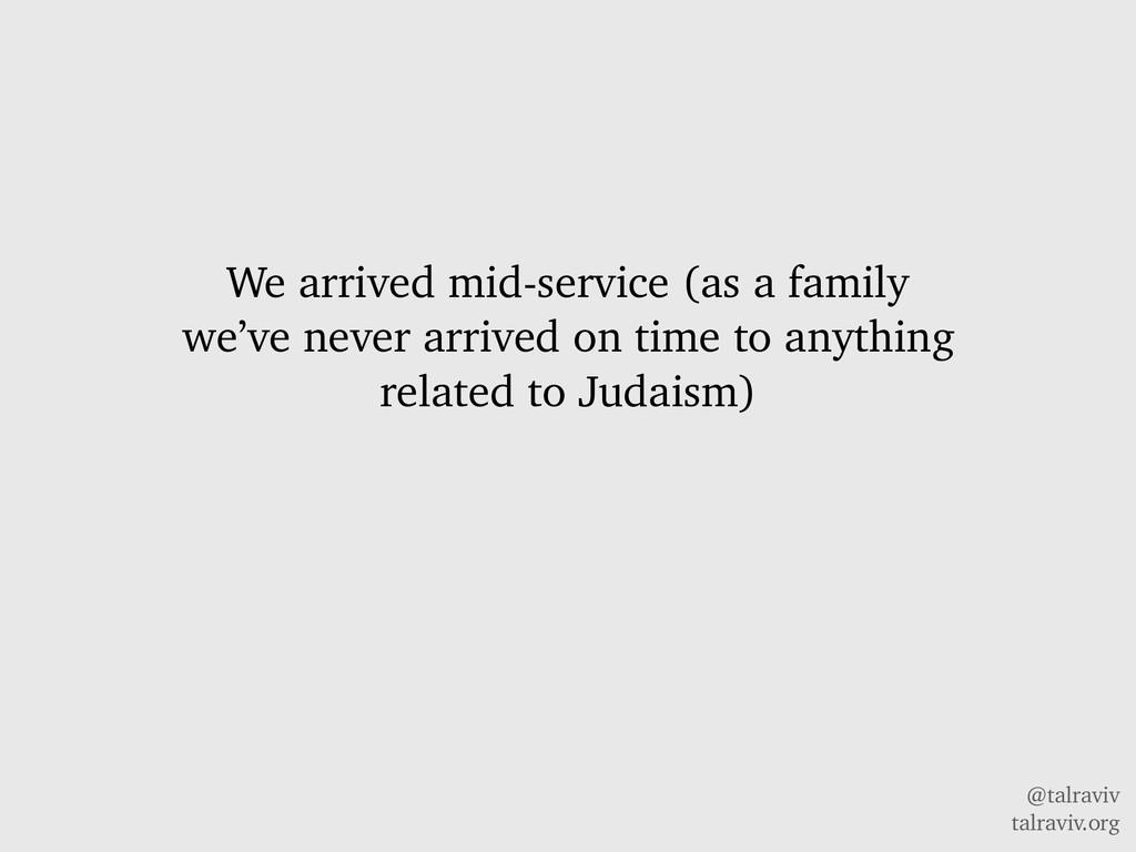 @talraviv talraviv.org We arrived mid-service (...