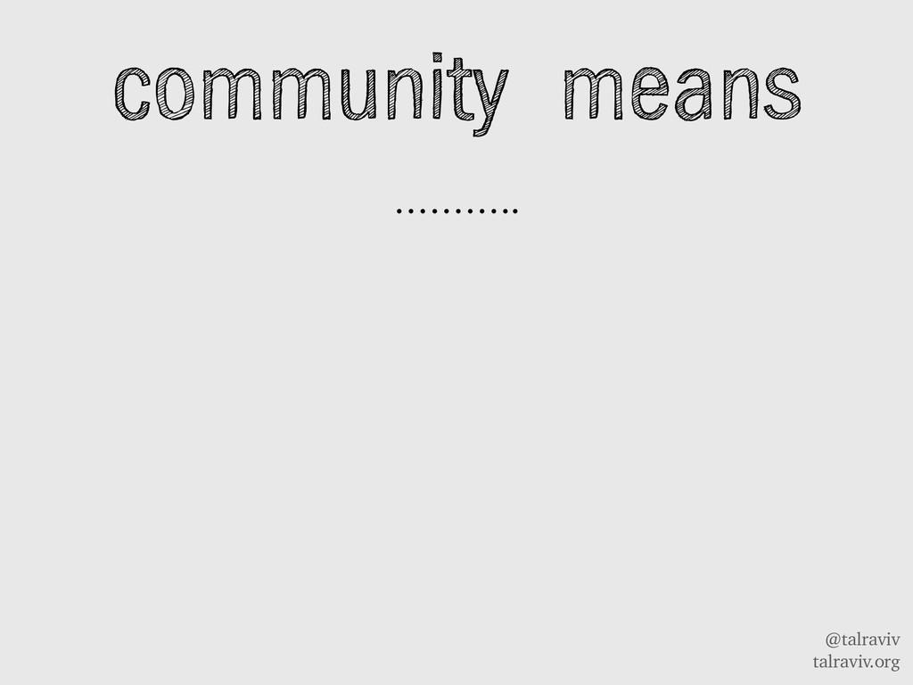@talraviv talraviv.org community means ………..