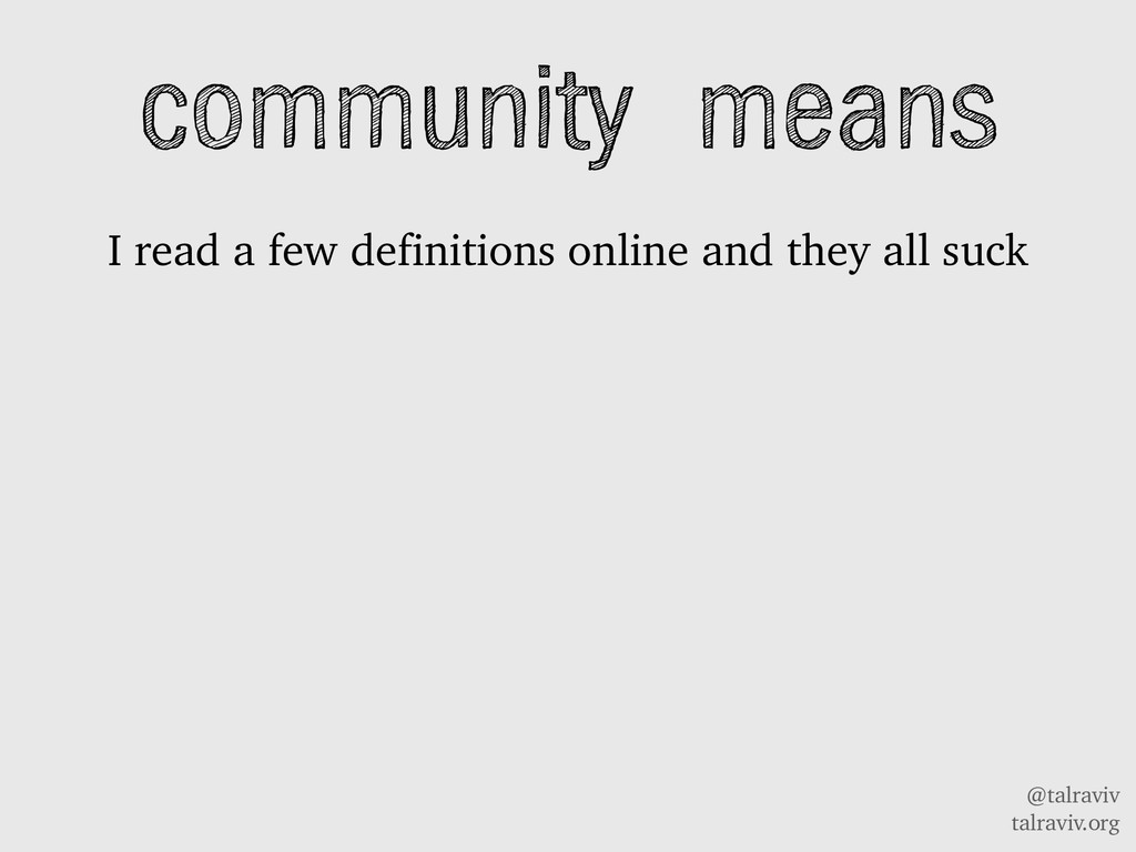 @talraviv talraviv.org community means I read a...