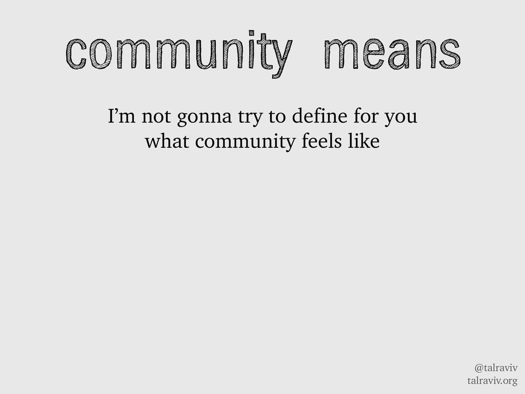 @talraviv talraviv.org community means I'm not ...