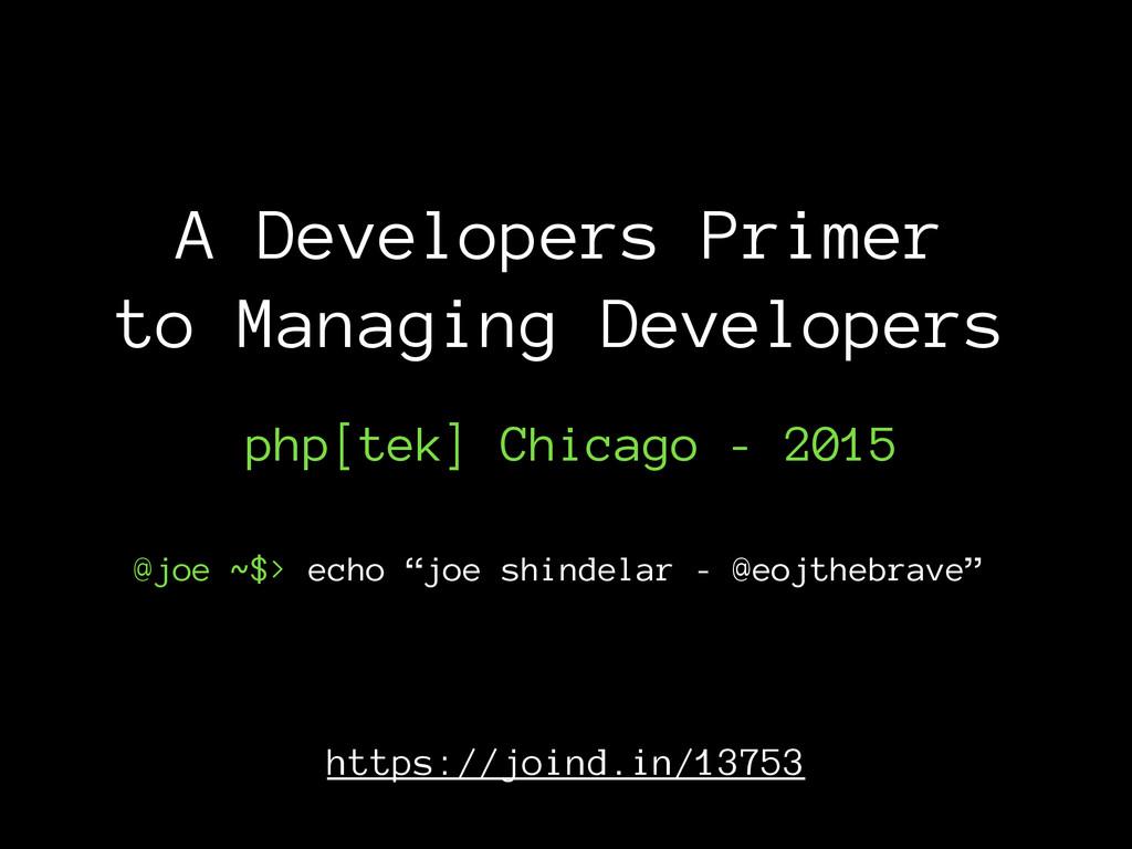 A Developers Primer to Managing Developers @joe...