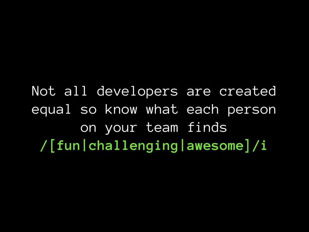 Not all developers are created equal so know wh...