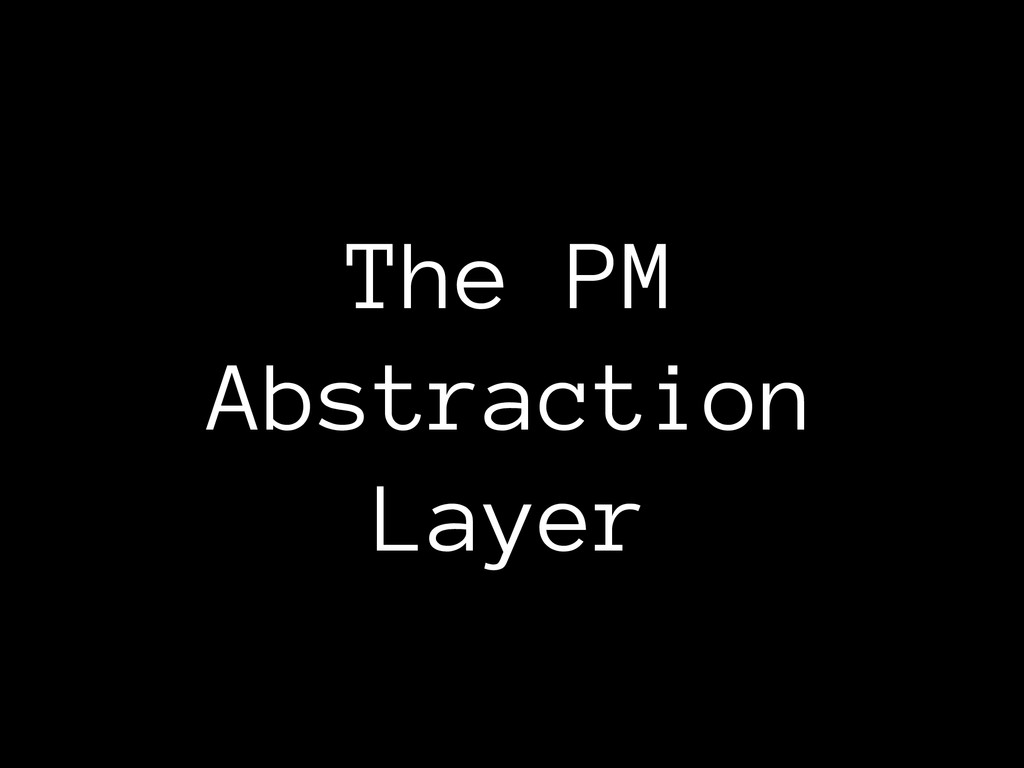 The PM Abstraction Layer