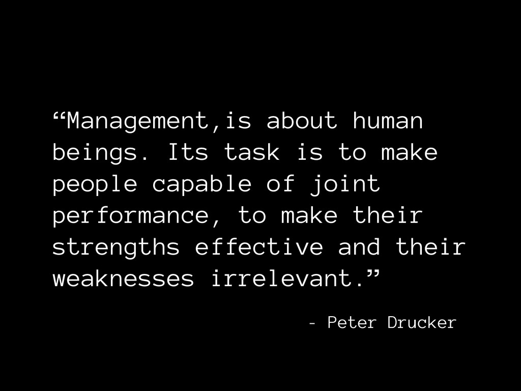 """""""Management,is about human beings. Its task is ..."""