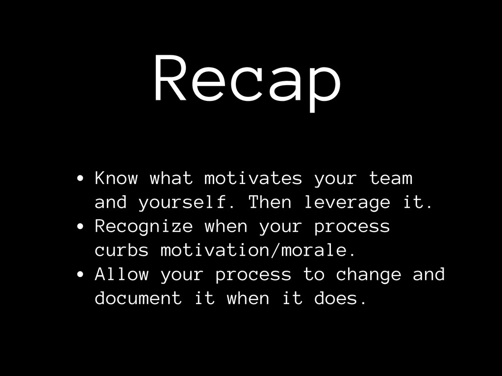 Recap • Know what motivates your team and yours...