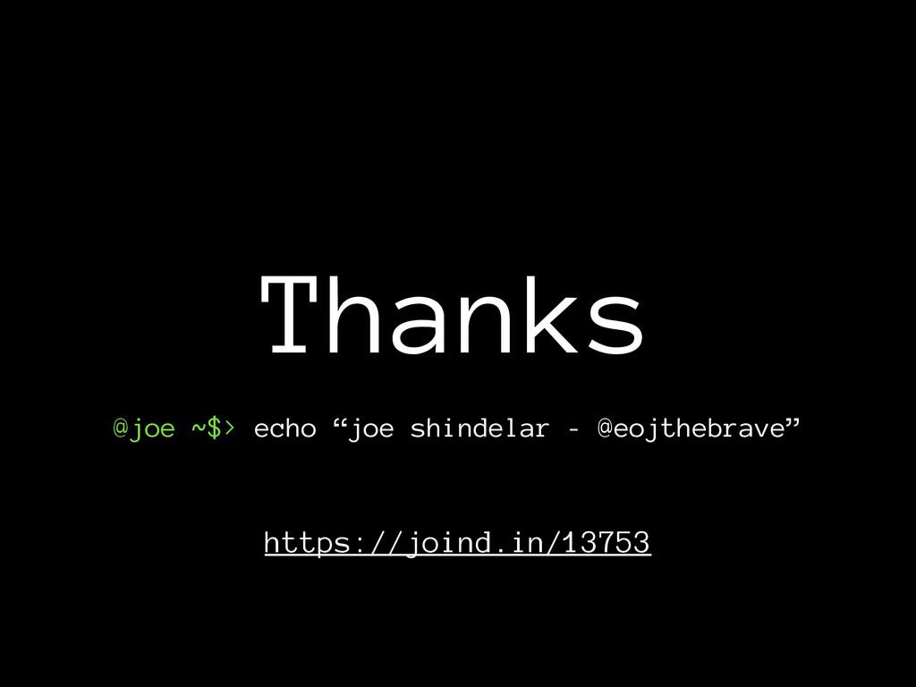 "Thanks @joe ~$> echo ""joe shindelar - @eojthebr..."