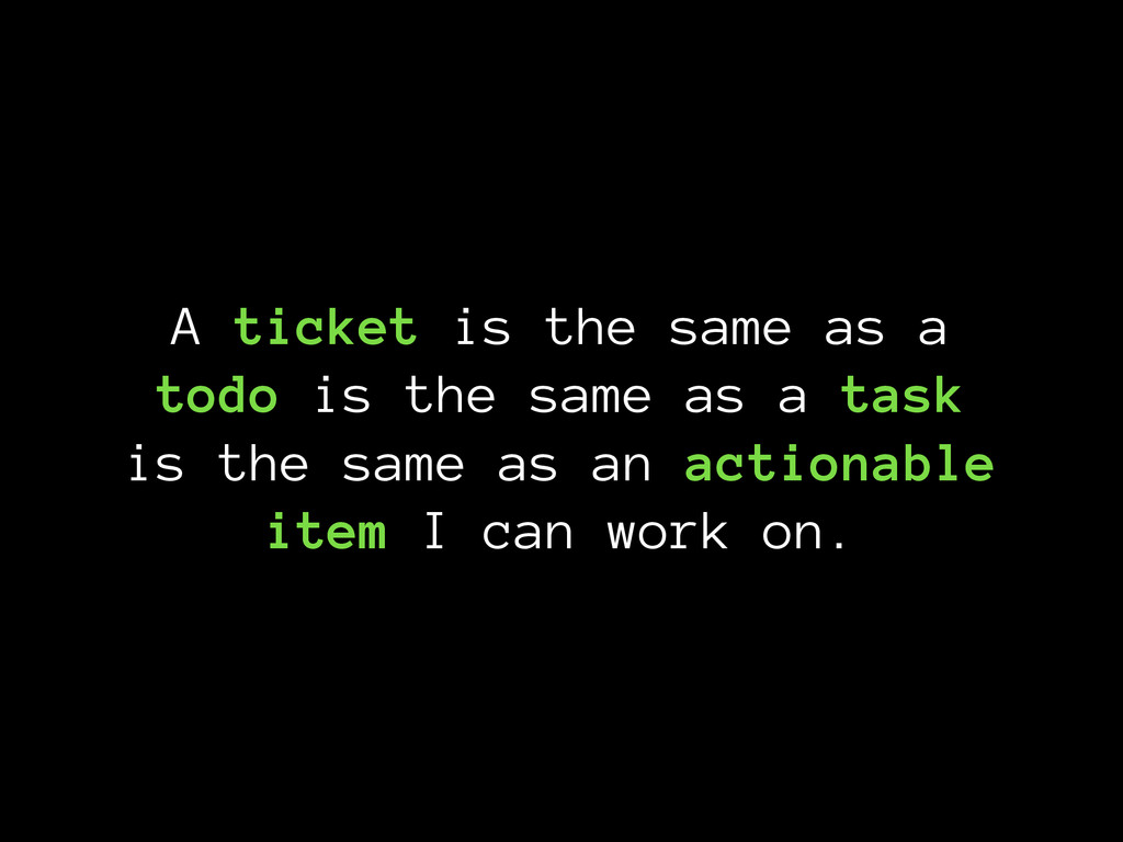A ticket is the same as a todo is the same as a...