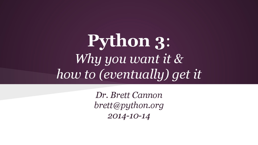 Python 3: Why you want it & how to (eventually)...