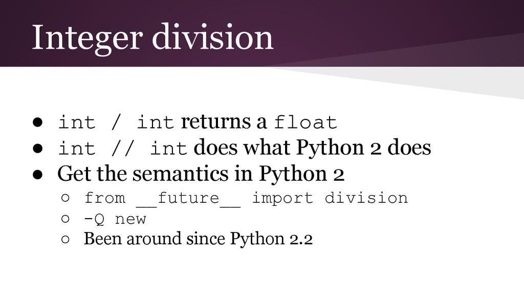 Integer division ● int / int returns a float ● ...