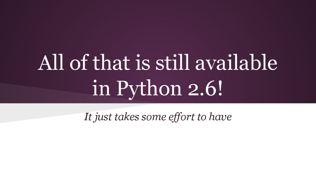All of that is still available in Python 2.6! I...