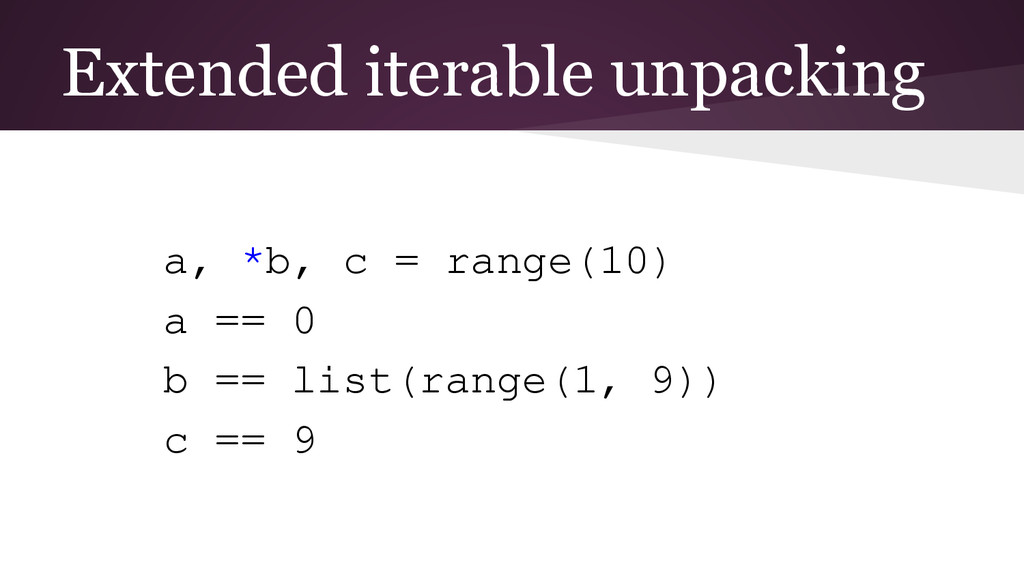 Extended iterable unpacking a, *b, c = range(10...