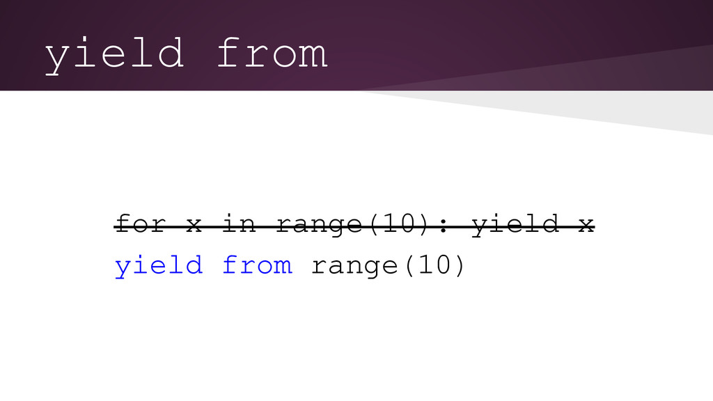 yield from for x in range(10): yield x yield fr...