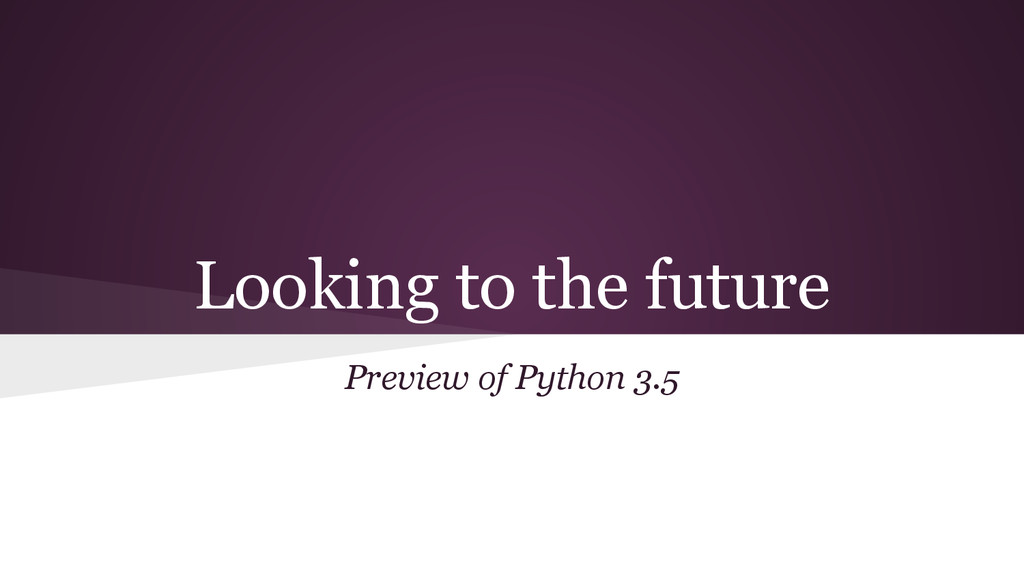 Looking to the future Preview of Python 3.5