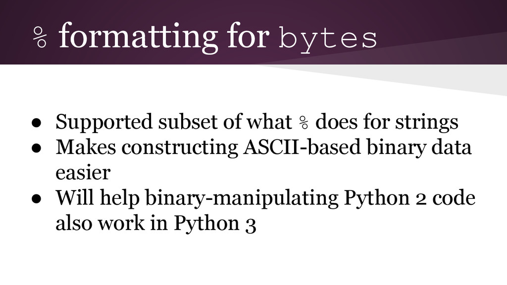 % formatting for bytes ● Supported subset of wh...