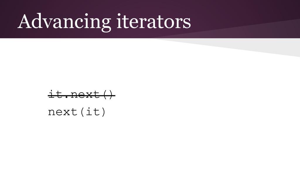 Advancing iterators it.next() next(it)