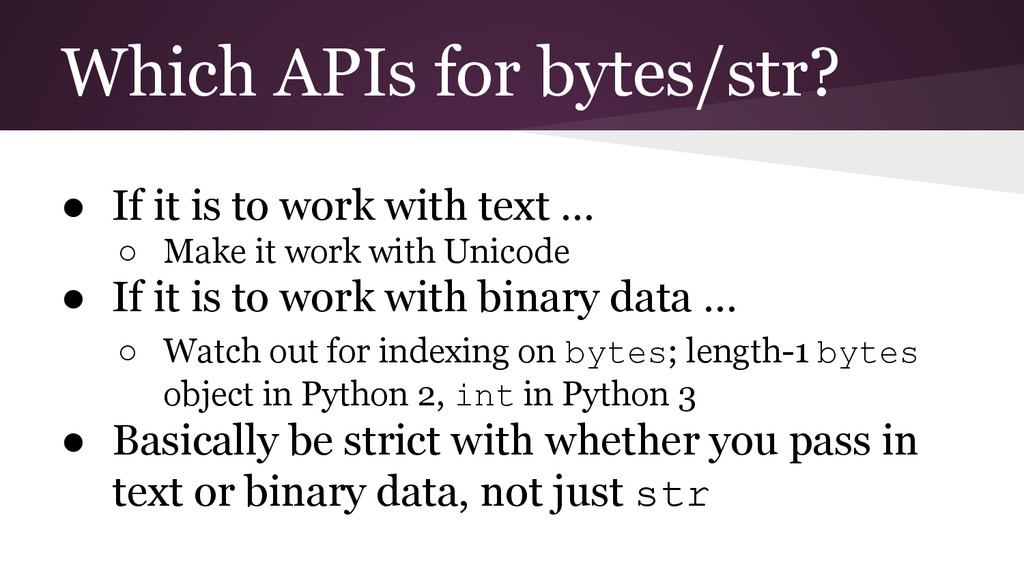 Which APIs for bytes/str? ● If it is to work wi...
