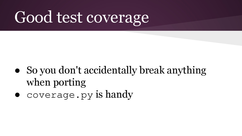 Good test coverage ● So you don't accidentally ...